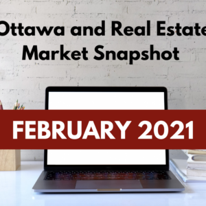 Ottawa and Real Estate Market Snapshot February 2021